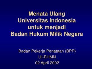 Menata Ulang  Universitas Indonesia  untuk menjadi  Badan Hukum Milik Negara