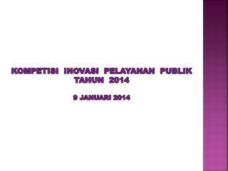 kompetisi inovasi pelayanan publik  TAHUN 2014 9  januari  2014