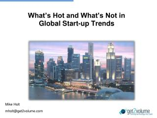 What's Hot and What's Not in Global Start-up Trends