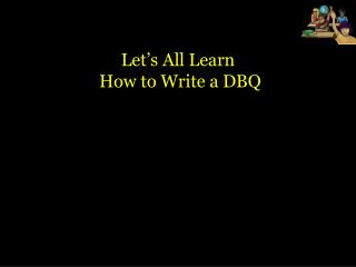 Let's All Learn  How to Write a DBQ