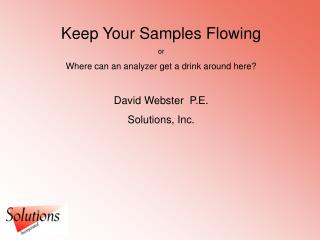 Keep Your Samples Flowing or Where can an analyzer get a drink around here?  David Webster  P.E.