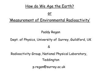 How do We Age the Earth?  or 'Measurement of Environmental Radioactivity'