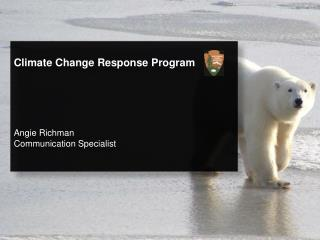 Climate Change Response Program Angie Richman Communication Specialist