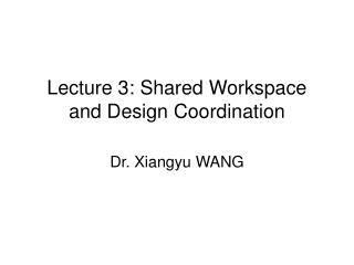 Lecture 3:  Shared Workspace and Design Coordination