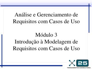 Análise e Gerenciamento de Requisitos com Casos de Uso Módulo 3