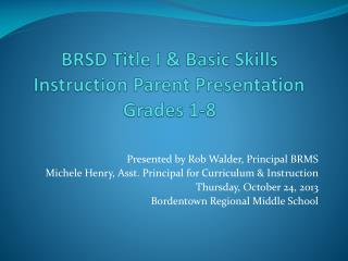 BRSD Title I & Basic Skills Instruction Parent Presentation Grades 1-8