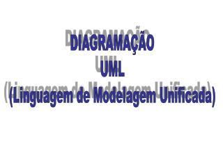 DIAGRAMAÇÃO UML (Linguagem de Modelagem Unificada)