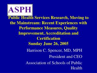 Harrison C. Spencer, MD, MPH President and CEO Association of Schools of Public Health
