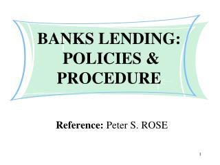 BANKS LENDING:    POLICIES & PROCEDURE