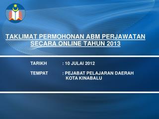 TAKLIMAT PERMOHONAN ABM PERJAWATAN SECARA ONLINE TAHUN 2013