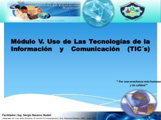M�dulo V. Uso de Las Tecnolog�as de la Informaci �n y Comunicaci�n ( TIC�s )
