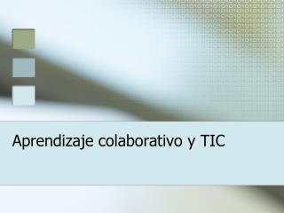 Aprendizaje colaborativo y TIC