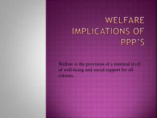 WELFARE IMPLICATIONS OF PPP'S