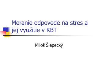 Meranie odpovede na stres a jej využitie v KBT