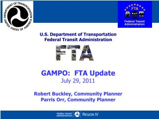 U.S. Department of Transportation Federal Transit Administration       GAMPO:  FTA Update   July 29, 2011  Robert Buckle