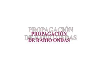 PROPAGACIÓN DE RADIO ONDAS