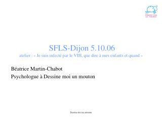 SFLS-Dijon 5.10.06 atelier  : « Je suis infecté par le VIH ,  que dire à mes enfants et quand »