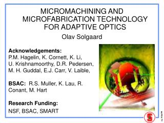 MICROMACHINING AND MICROFABRICATION TECHNOLOGY FOR ADAPTIVE OPTICS Olav Solgaard