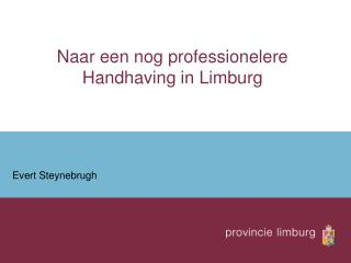 Naar een nog professionelere Handhaving in Limburg