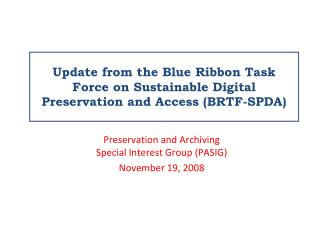 Update from the Blue Ribbon Task Force on Sustainable Digital Preservation and Access (BRTF-SPDA)