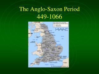 The Anglo-Saxon Period 449-1066