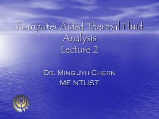 Computer Aided Thermal Fluid Analysis Lecture 2