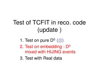 Test of TCFIT in reco. code (update )