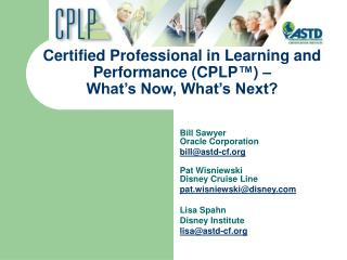Certified Professional in Learning and Performance CPLP     What s Now, What s Next