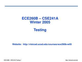 ECE260B – CSE241A Winter 2005 Testing
