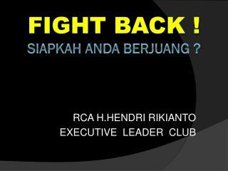 Fight back ! Siapkah anda berjuang  ?