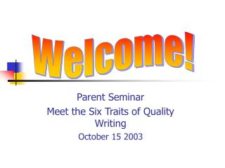 Parent Seminar Meet the Six Traits of Quality Writing October 15 2003