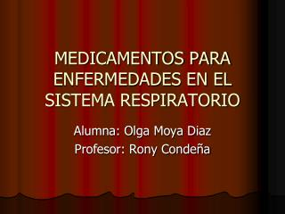 MEDICAMENTOS PARA ENFERMEDADES EN EL SISTEMA RESPIRATORIO