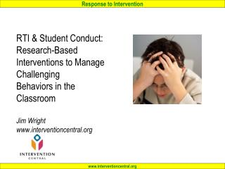RTI  Student Conduct: Research-Based Interventions to Manage Challenging Behaviors in the Classroom  Jim Wright interven