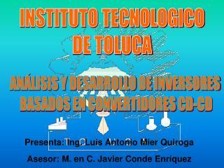 Presenta: Ing. Luis Antonio Mier Quiroga Asesor: M. en C. Javier Conde Enríquez