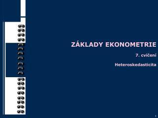 ZÁKLADY EKONOMETRIE 7.  cvičení Heteroskedasticita