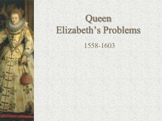 Queen Elizabeth�s Problems