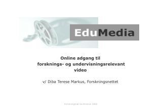 Online adgang til  forsknings- og undervisningsrelevant  video