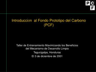 Introducci ó n  al Fondo Prototipo del Carbono (PCF)