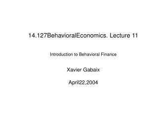 Introduction to Behavioral Finance Xavier Gabaix April22,2004