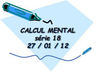 CALCUL MENTAL série 18 27  / 01 / 12