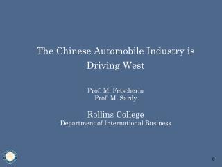 The Chinese Automobile Industry is Driving West Prof. M. FetscherinProf. M. SardyRollins CollegeDepartment of Internatio