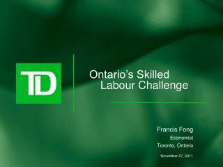 Francis Fong Economist Toronto, Ontario November 27, 2011