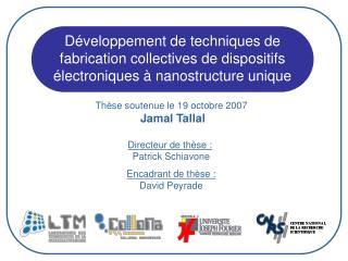 Thèse soutenue le 19 octobre 2007  Jamal Tallal Directeur de thèse : Patrick Schiavone