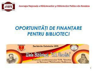 OPORTUNITĂŢI DE FINANŢARE  PENTRU BIBLIOTECI
