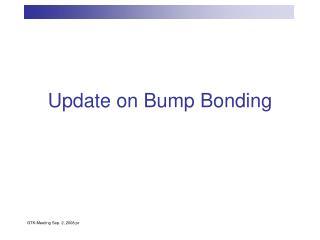 Update on Bump Bonding