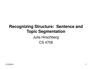 Recognizing Structure:  Sentence and Topic Segmentation