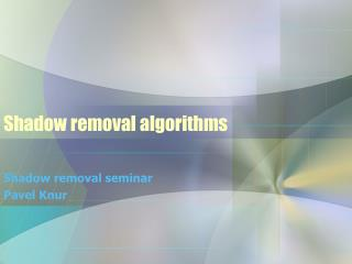Shadow removal algorithms