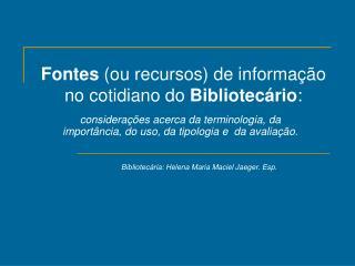 Fontes  (ou recursos) de informação no cotidiano do  Bibliotecário :
