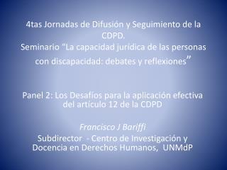 Panel 2: Los Desafíos para la aplicación efectiva del artículo 12 de la CDPD Francisco J  Bariffi