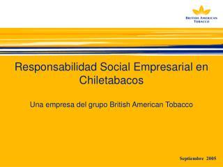 Responsabilidad Social Empresarial en Chiletabacos  Una empresa del grupo British American Tobacco